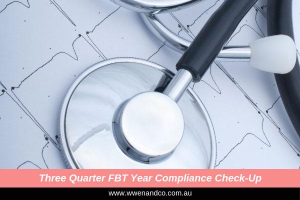 Three-Quarter FBT Year Compliance Check-Up