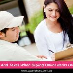 Duties And Taxes When Buying Online Overseas
