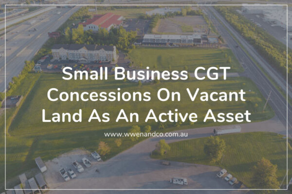 Small businesses hopes to claim cgt concessions on vacant land as an active asset
