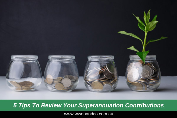 5 Tips To Review Your Superannuation Contributions